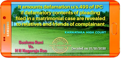 It amounts defamation u/s.499 of IPC if defamatory contents of pleading filed in a matrimonial case are revealed to relatives and friends of complainant