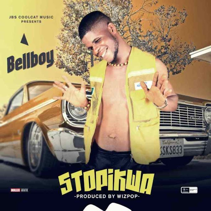 [Music] BELLBOY – STOPIKWA ( prod by Wizpop)   MP3 DOWNLOAD