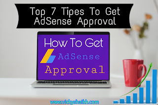 Top 7 Tipes To Get Faster AdSense Approval | How To Get AdSense Approval In Blogger 2020