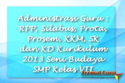 Administrasi Guru : RPP, Silabus, Prota, Prosem, KKM, SK dan KD Kurikulum 2013 Seni Budaya SMP Kelas VII