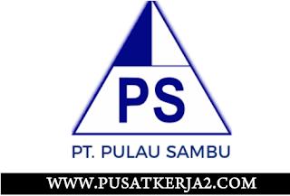 Lowongan Kerja PT Pulau Sambu (Group) SMA SMK D3 S1 Mei 2020