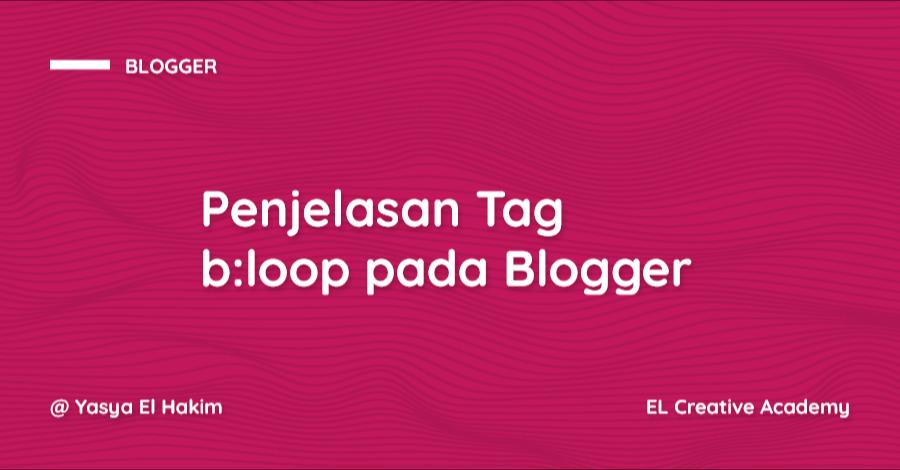 Penjelasan Tag b:loop pada Blogger