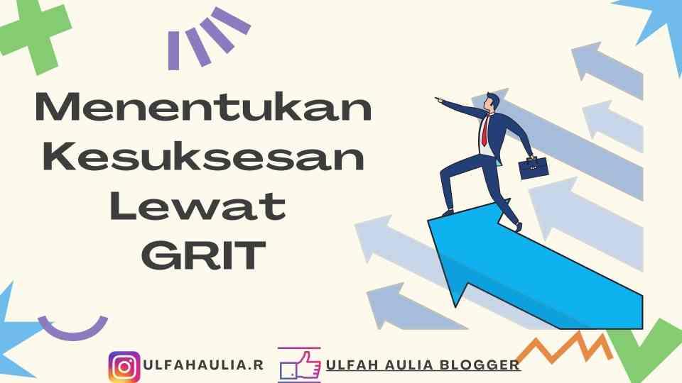 Konsep Grit, Berawal dari Kegigihan Atas Pencapaian Jangka Panjang