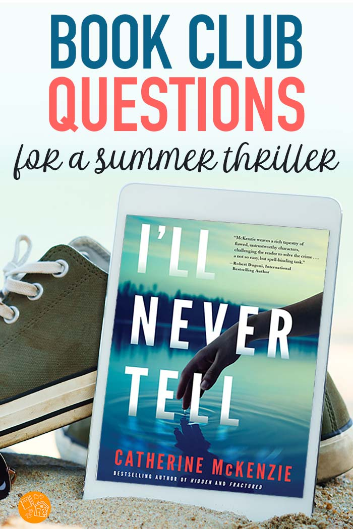 Book club questions for I'll Never Tell by Catherine McKenzie - the perfect summer thriller to read this year. I'll Never Tell is a great beach book and these questions are fun for a summer book club. #bookclub #beachread #summer #books