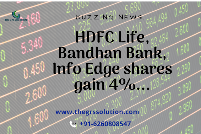 The GRS Solution - HDFC Life, Bandhan Bank, Info Edge shares gain 4%