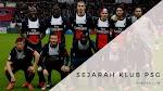 Sejarah Klub PSG Lengkap Yang Wajib Kalian Ketahui