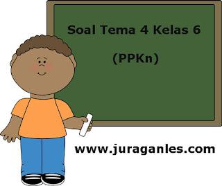Berikut ini adalah contoh latihan Soal Tematik Kelas  Soal Tematik Kelas 6 Tema 4 Kompetensi Dasar PPKn