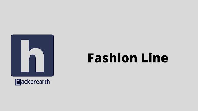 HackerEarth Fashion Line problem solution