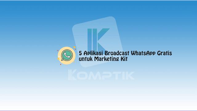 5 Aplikasi Broadcast WhatsApp Gratis untuk Marketing Kit