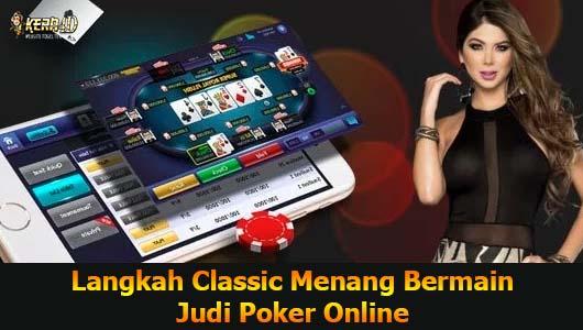 Langkah Classic Menang Bermain Judi Poker Online