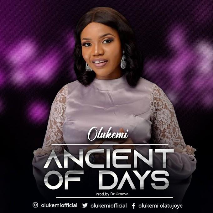 GOSPEL MUSIC: OLUKEMI – ANCIENT OF DAYS || @olukemiofficial