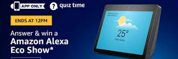 Amzon Quiz Answers Today - 20 March | Win Amazon Alexa Echo Show