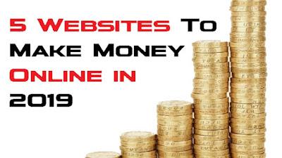 5 Websites To Make Money Online in 2019