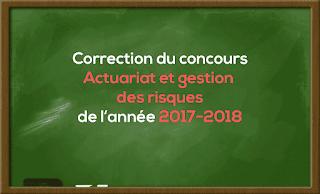 Correction de Concours Master Actuariat et Gestion des Risques 2017-2018 - Fsjes Meknès