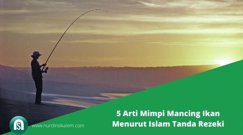 5 Arti Mimpi Mancing Ikan Menurut Islam Tanda Rezeki