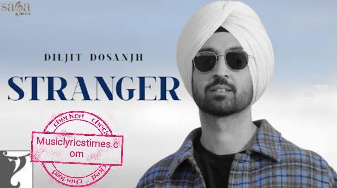 Stranger Lyrics – Diljit Dosanjh x Simar Kaur