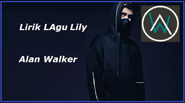 Lirik Lagu lily ~ Alan Walker, Emelie Hollow