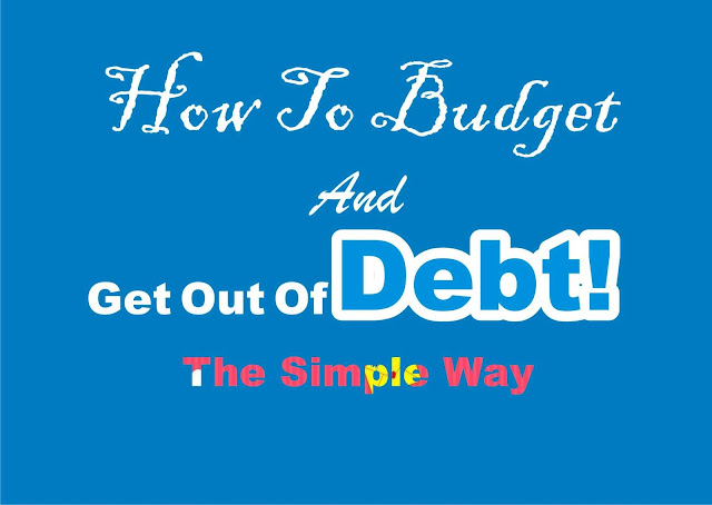 How Start Budgeting And Get Out Of Debt! The Simple Way