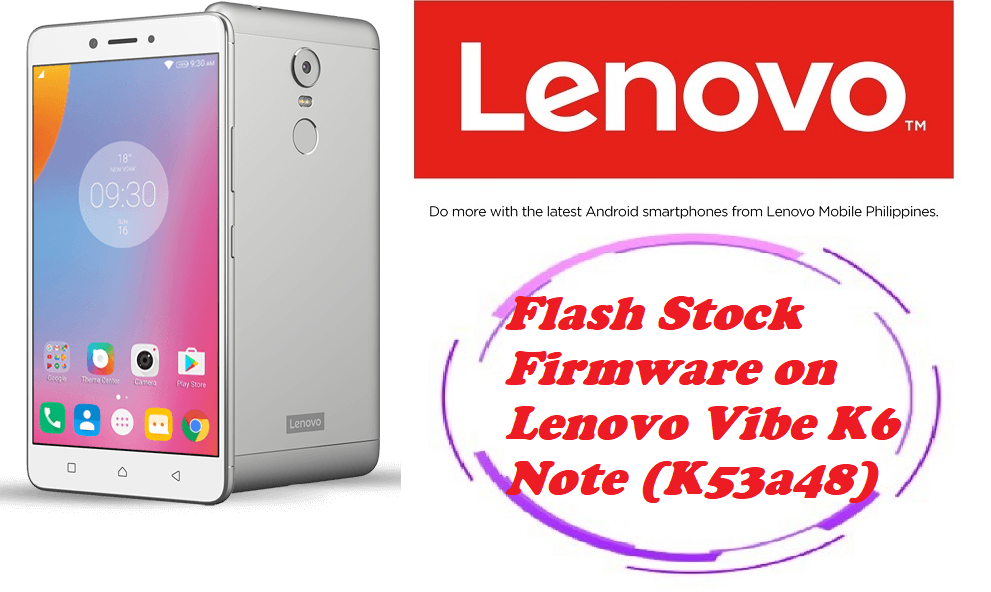 How to Flash Stock Firmware on Lenovo Vibe K6 Note (K53a48) - Kbloghub