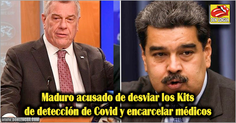 Maduro acusado de desviar los Kits de detección de Covid y encarcelar médicos