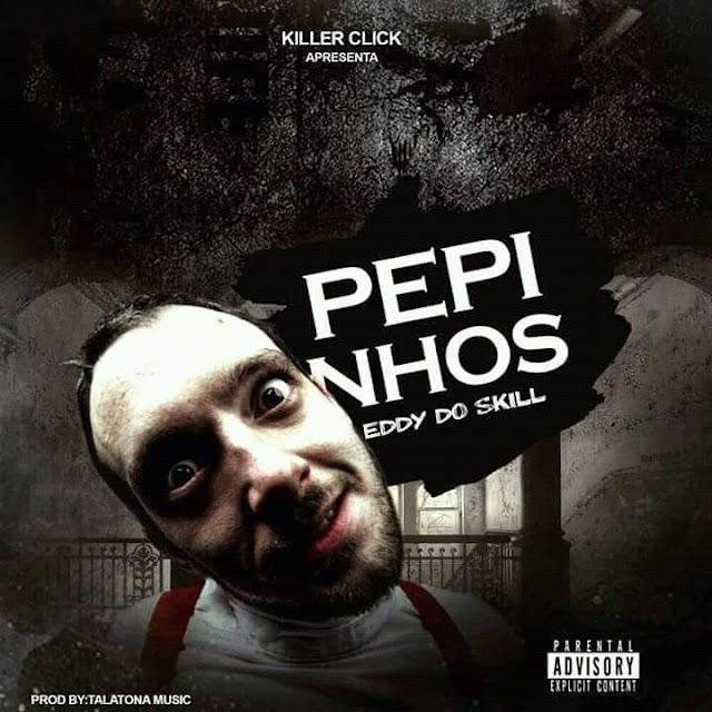 Eddy do Skill  - Pepinho  [FREE DOWNLOAD]