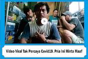 Video Viral Tak Percaya Adanya Covid 19, Akhirnya Pria Ini diamankan dan Minta Maaf