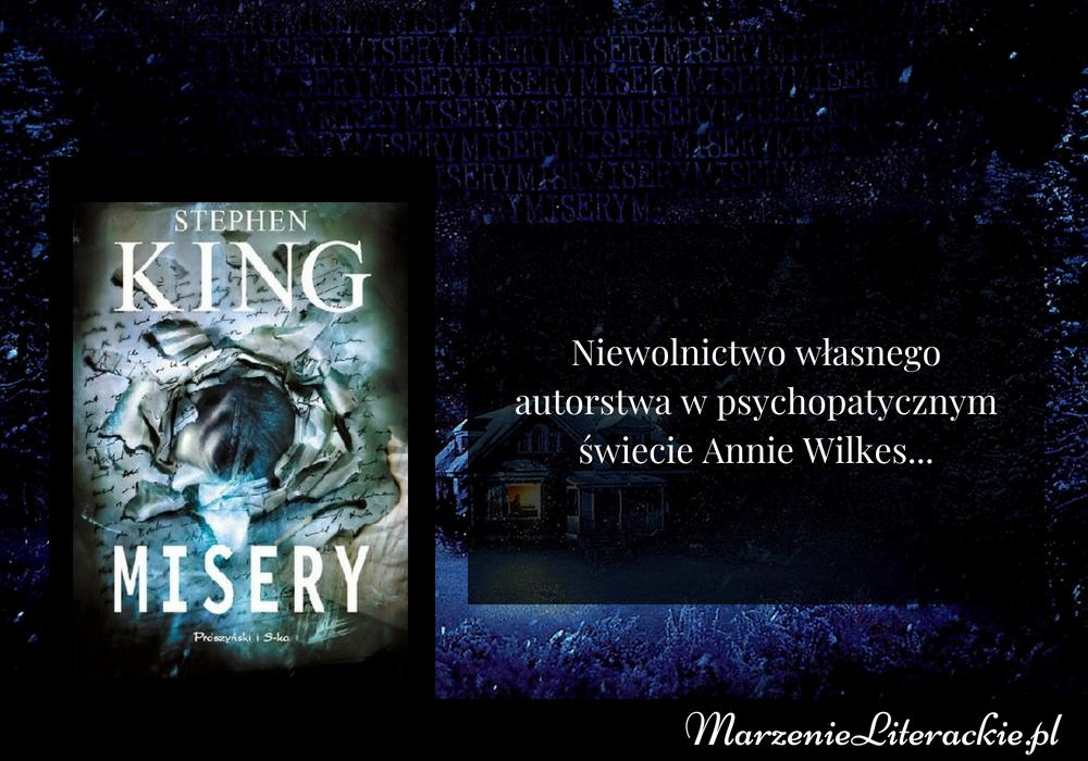 Stephen King - Misery | Niewolnictwo własnego autorstwa w psychopatycznym świecie Annie Wilkes...