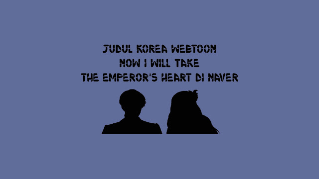 Judul Korea Webtoon Now I Will Take The Emperor's Heart di Naver