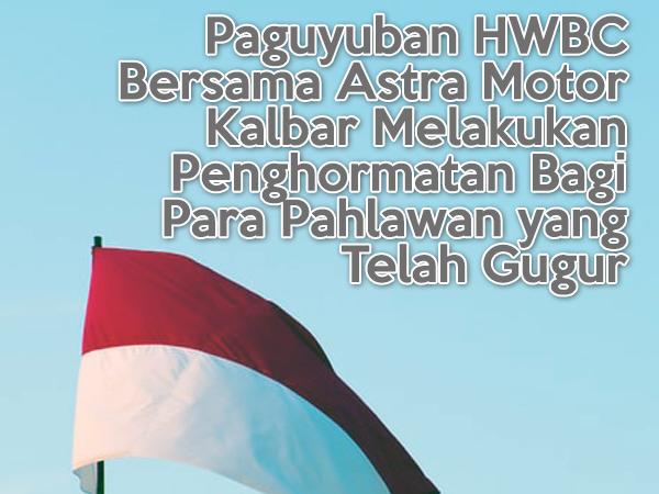 Paguyuban HWBC Bersama Astra Motor Kalbar Melakukan Penghormatan Bagi Para Pahlawan yang Telah Gugur