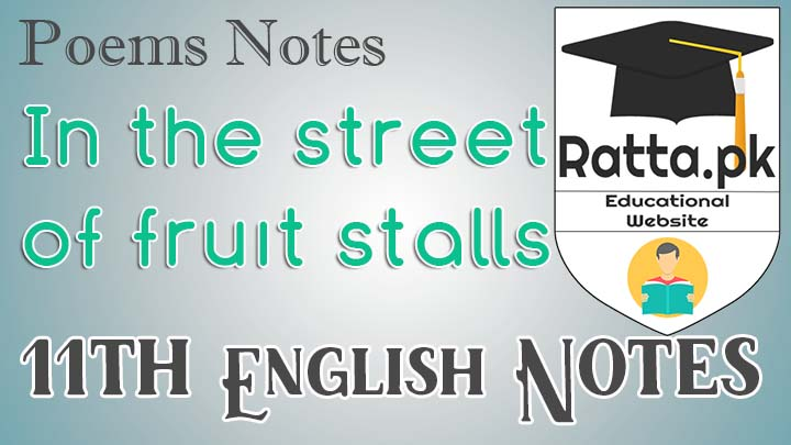 In the street of fruit stalls Poem Notes - Main Idea and Questions - FA/ICS/FSc 11th/1st Year English In the street of fruit stalls Poem Notes - Main Idea and Questions - FA/ICS/FSc 11th/1st Year English