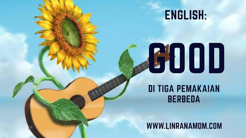 NgeEnglish: Berbagai Cara Penggunaan Kata 'Good'