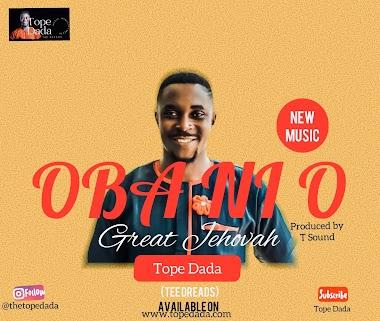 Music / Lyrics: Tope Dada - Oba Ni o || Great Jehovah