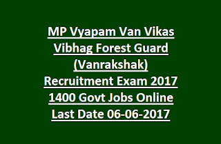 MP Vyapam Van Vikas Vibhag Forest Guard (Vanrakshak) Recruitment Exam 2017 1400 Govt Jobs How to Apply Online Last Date 06-06-2017