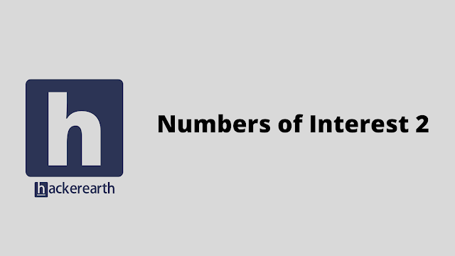 HackerEarth Numbers of Interest 2 problem solution