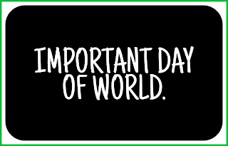 IMPORTANT DAY OF WORLD.