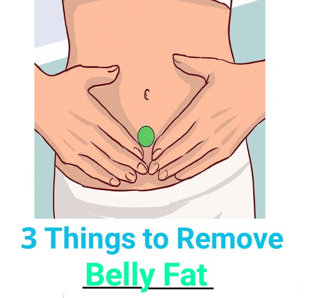 3 Things To Remove Belly Fat?