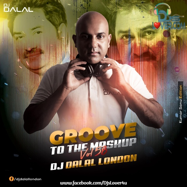 Groove To The Mashup Vol 58 Kumar Sanu Edition DJ Dalal London