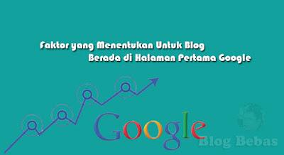 Faktor yang Menentukan Untuk Blog Berada di Halaman Pertama Google