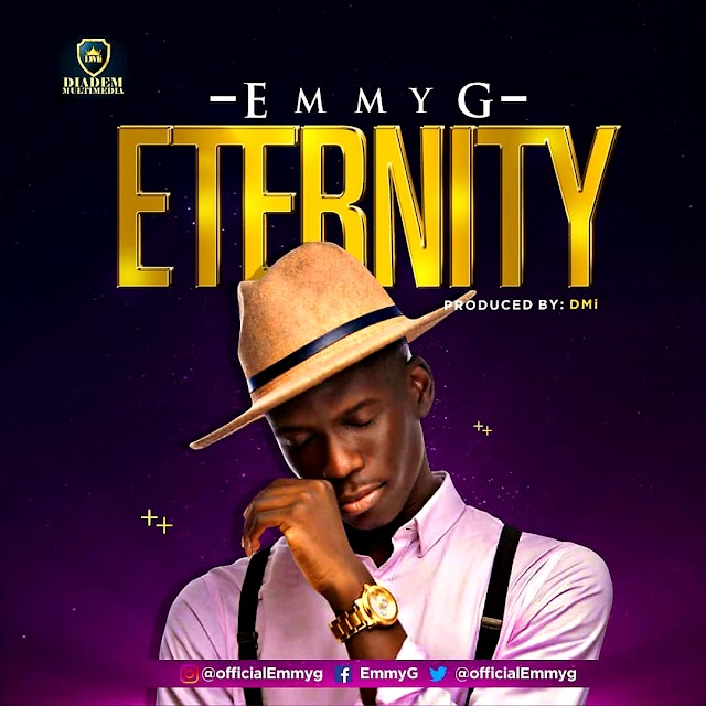 NEW MUSIC: ETERNITY BY EMMY G | @OFFICIALEMMYG | PRODUCED BY DMi