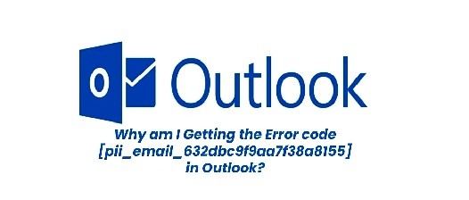 How to solve [pii_email_632dbc9f9aa7f38a8155] error