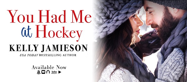 You Had Me at Hockey by Kelly Jamieson Available Now.