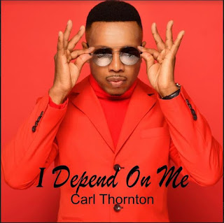 New Music: Carl Thornton – I Depend On Me