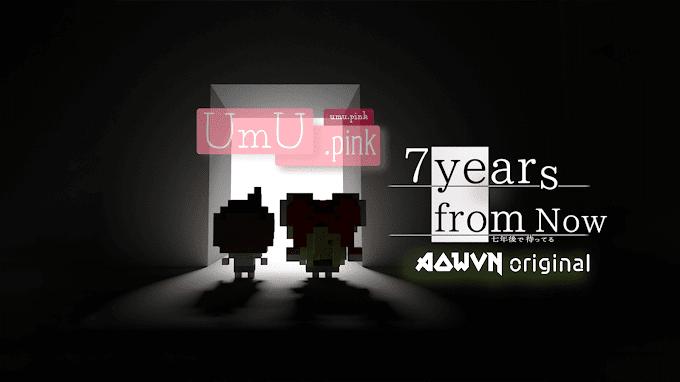 7 years from now Việt Hóa | Tiến Độ và Tuyển Dịch Thuật