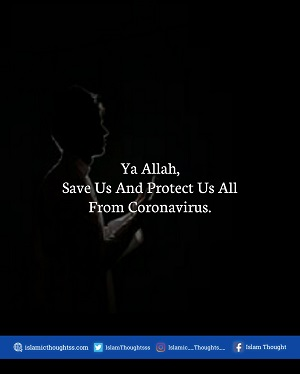 Ya Allah, Save Us And Protect Us All From Coronavirus.