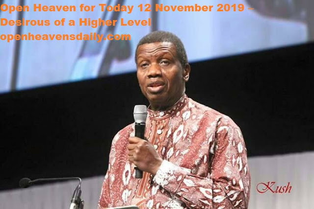 Open Heaven for Today 12 November 2019 – Desirous of a Higher Level