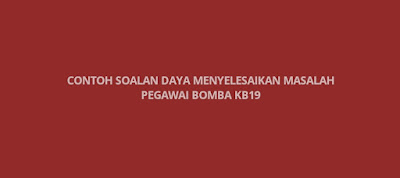 Contoh Soalan Daya Menyelesaikan Masalah Pegawai Bomba KB19