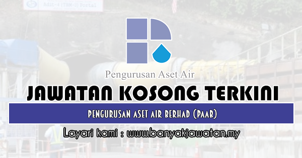 Jawatan Kosong 2019 di Pengurusan Aset Air Berhad (PAAB)