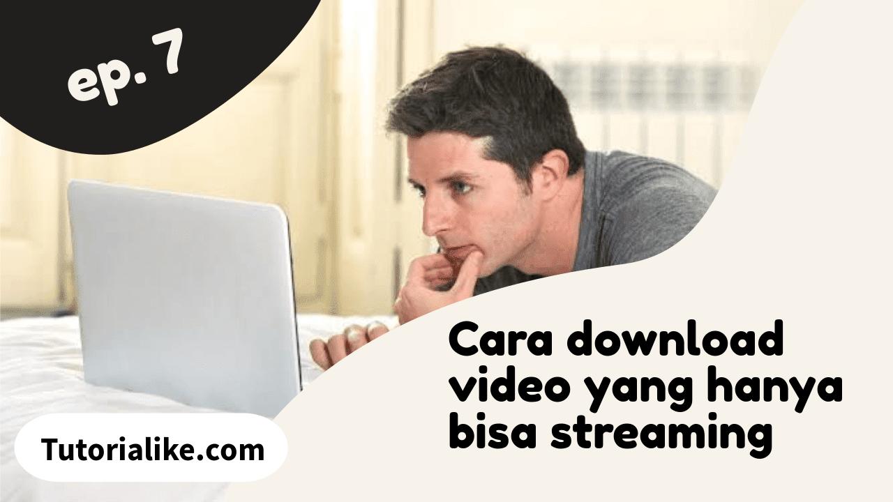 Tutorial Cara Download Video Yang Hanya Bisa Streaming