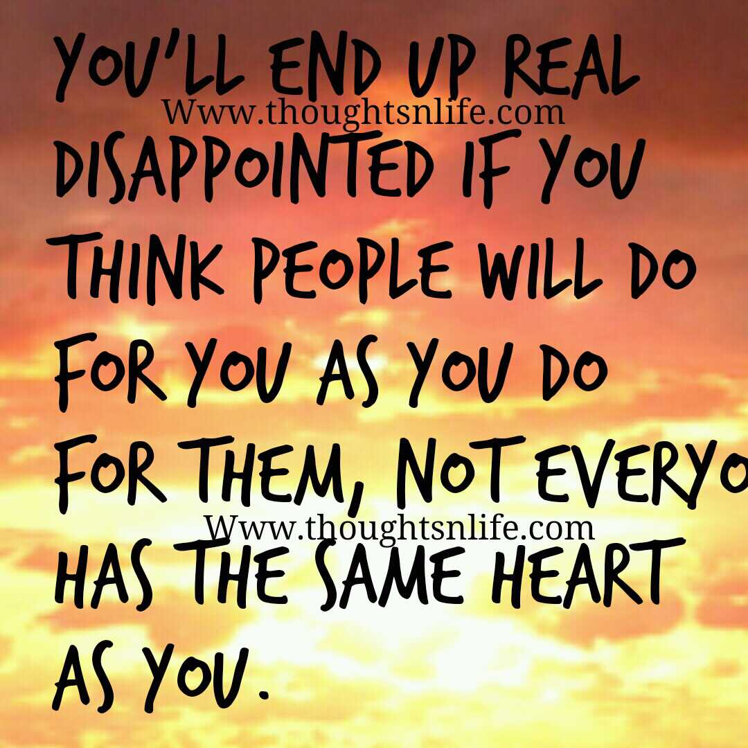 End Of Life Quotes Inspirational Interesting You'll End Up Real Disappointed If You Think People Will Do For