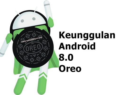 Keunggulan Android 8.0 Oreo Dibanding Android Sebelumnya